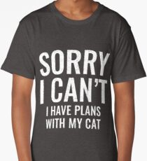 Sorry I can't I have plans with my cat Long T-Shirt