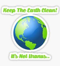 Keep Earth clean! It's not Uranus.. Sticker