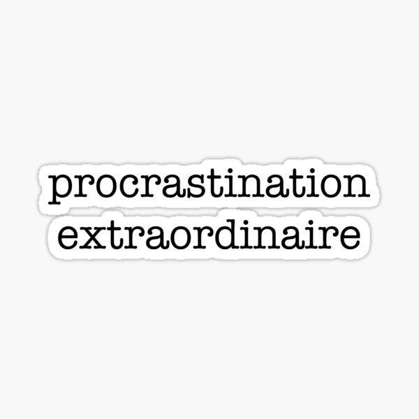 Procrastination Extraordinaire  Sticker