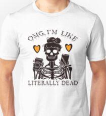 OMG IM LIKE LITERALLY DEAD ! Halloween Skeleton Girl  T-Shirt