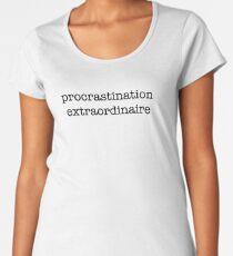 Procrastination Extraordinaire  Women's Premium T-Shirt