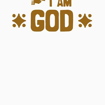 I am God by drbunsen
