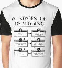 6 Stages Of Debugging Computer Programming Graphic T-Shirt