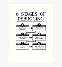 6 Stages Of Debugging Computer Programming Art Print