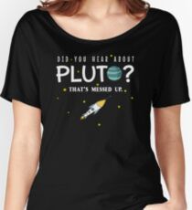 Did You Hear About Pluto? That's Messed Up Psych Women's Relaxed Fit T-Shirt