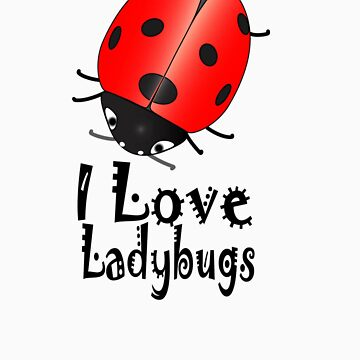 I Love Ladybugs by CreativeArtist