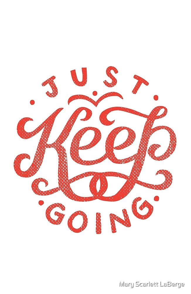 Just Keep Going by Mary Scarlett LaBerge
