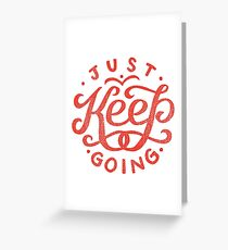 Just Keep Going Greeting Card