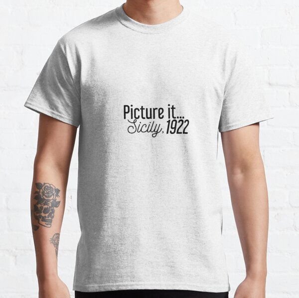 Picture it... Sicily, 1922 Classic T-Shirt