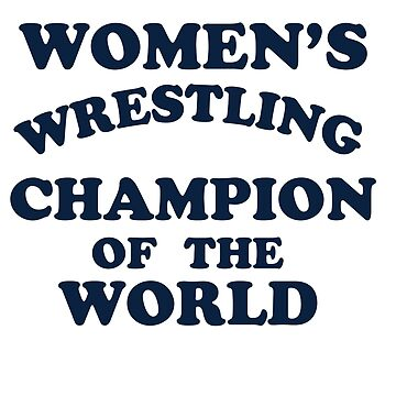 WOMENS WRESTLING CHAMPION by Motion45