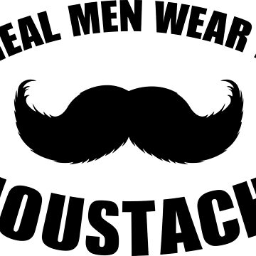 Real Men Wear A Moustache  by bennyhill