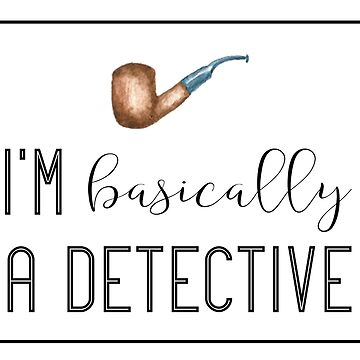 I'm Basically A Detective: True Crime Lover  by ThePrintPuffin