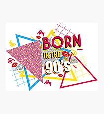 Born in the 90's Photographic Print
