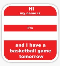CUSTOMISABLE: I have a basketball game tomorrow Sticker