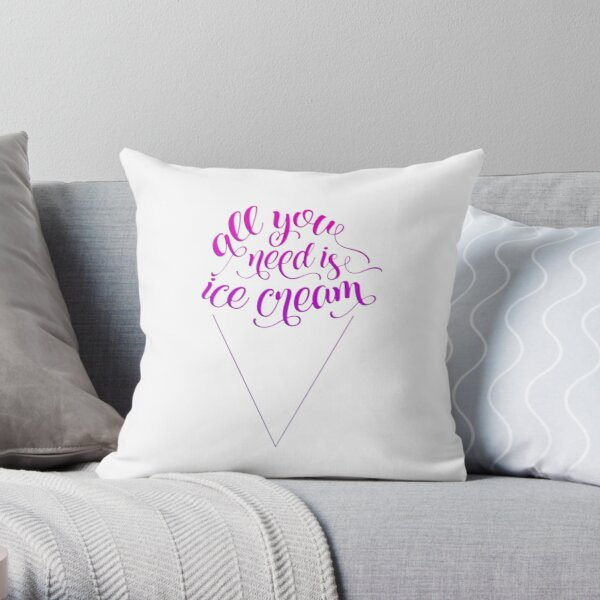 All You Need Is Ice Cream Throw Pillow