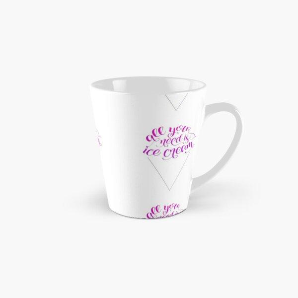 All You Need Is Ice Cream Tall Mug