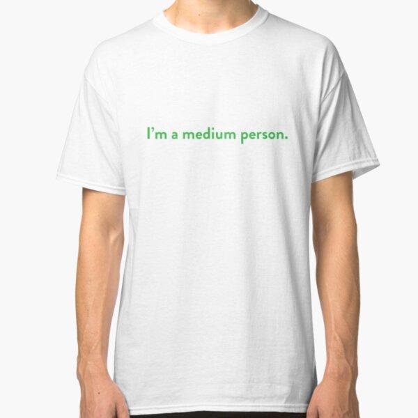 I'm a medium person. Classic T-Shirt