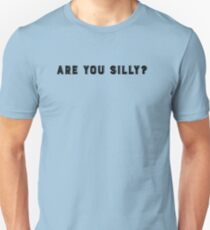 Are You Silly? Unisex T-Shirt