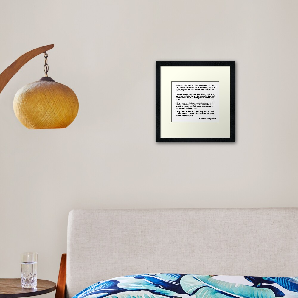 For what it's worth - F Scott Fitzgerald quote Framed Art Print