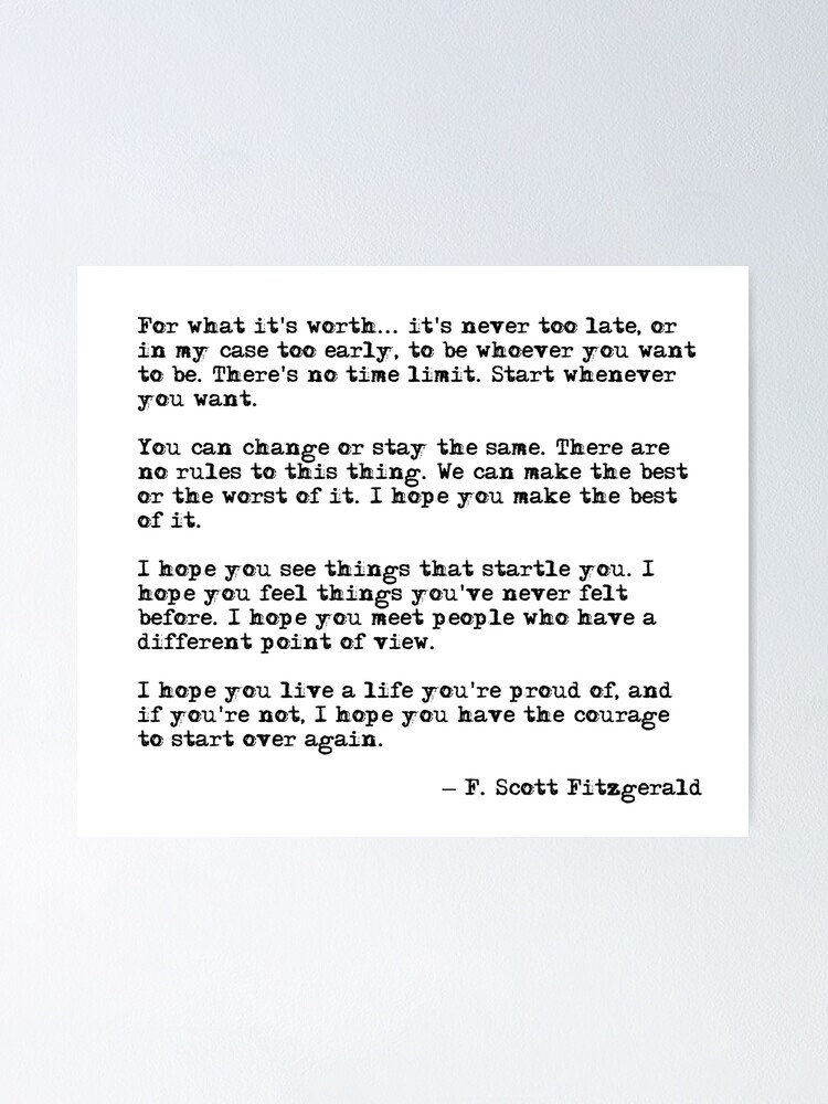 Alternate view of For what it's worth - F Scott Fitzgerald quote Poster