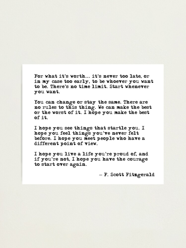 Alternate view of For what it's worth - F Scott Fitzgerald quote Photographic Print
