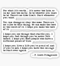 For what it's worth - F Scott Fitzgerald quote Sticker