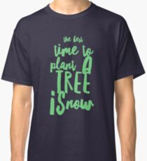 plant a tree quote Classic T-Shirt