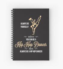 Sei immer du selbst, es sei denn, du kannst ein Hip-Hop-Tänzer sein, dann bist du immer ein Hip-Hop-Tänzer Spiralblock