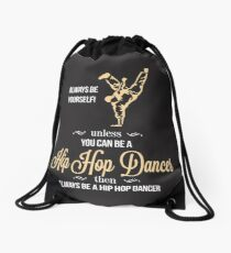 Always Be Yourself Unless You Can Be A Hip Hop Dancer Then Always Be A Hip Hop Dancer Drawstring Bag
