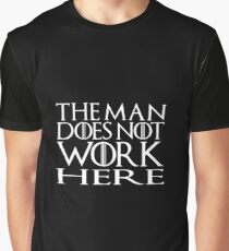 The man doesn't work here Graphic T-Shirt
