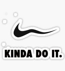 Kinda Do It Sticker