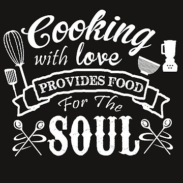 Cooking With Love Provides Food For The Soul by The-River
