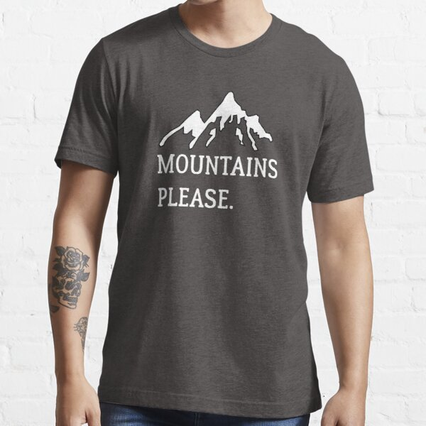 Mountains please Essential T-Shirt