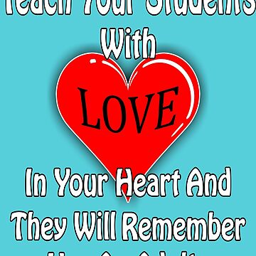 Teach Your Students With Love In Your Heart by RDGGlobal