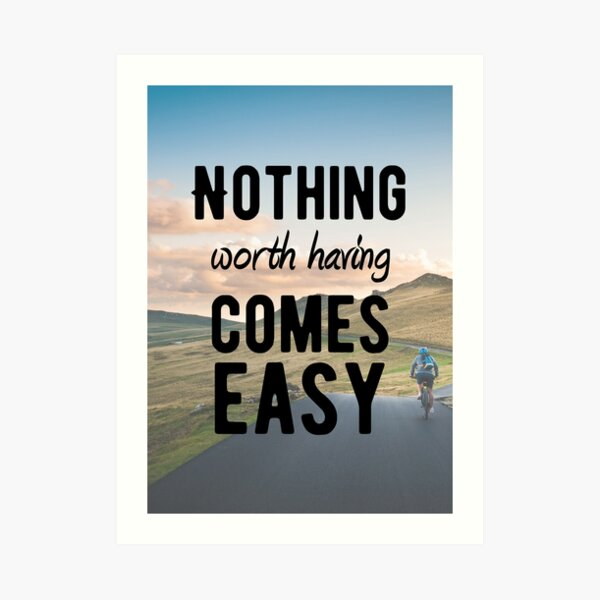 Motivational - Nothing worth having comes easy Art Print