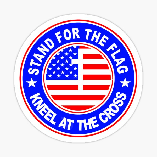 STAND FOR THE FLAG - KNEEL AT THE CROSS Sticker