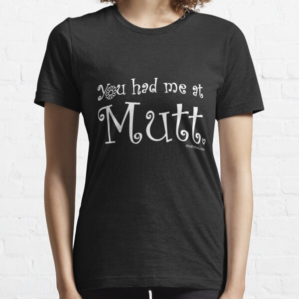 You Had Me At Mutt (White Text) Essential T-Shirt