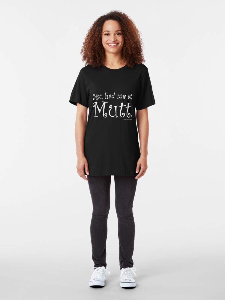 Alternate view of You Had Me At Mutt (White Text) Slim Fit T-Shirt