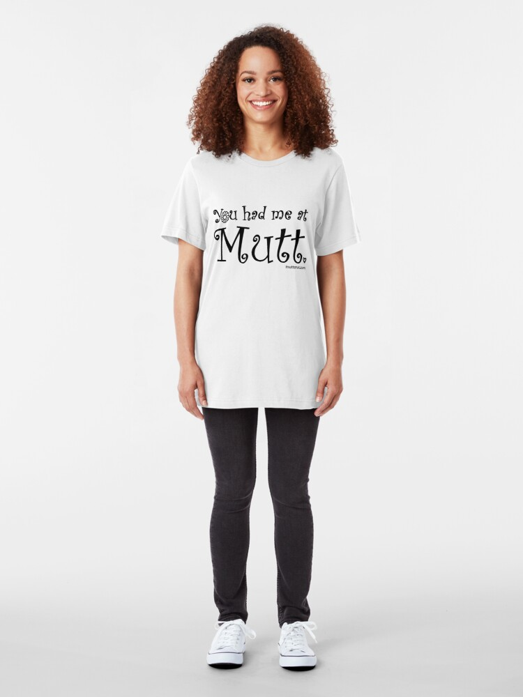 Alternate view of You Had Me At Mutt (Black Text) Slim Fit T-Shirt