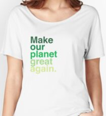 Make Our Planet Great Again, Again Women's Relaxed Fit T-Shirt