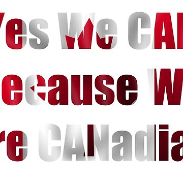 PROUD TO BE CANADIAN,YES WE CAN! by OzoneWear737