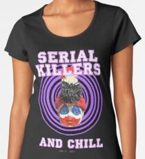 SERIAL KILLERS AND CHILL Women's Premium T-Shirt