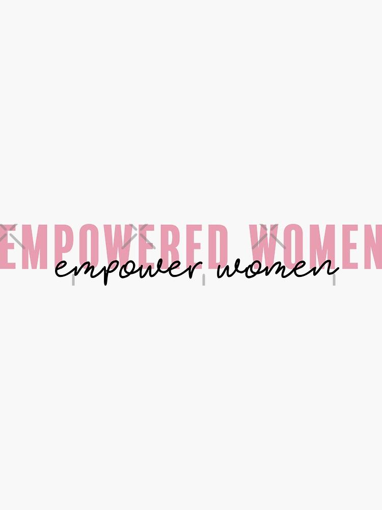 Empowered Women, Empower Women by aterkaderk