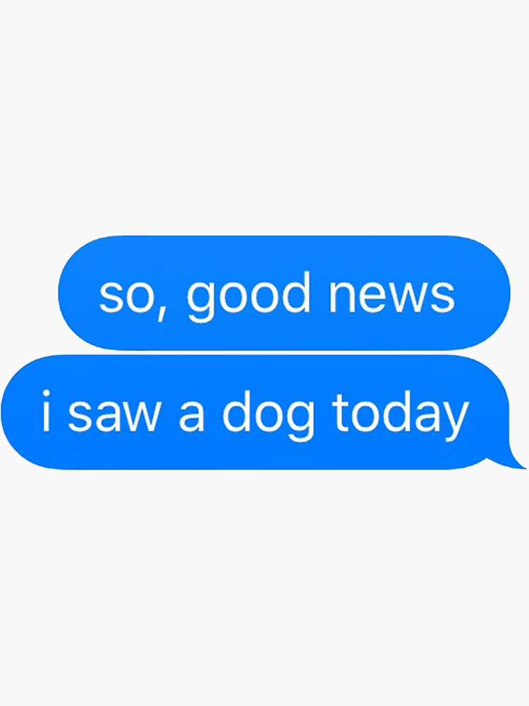good news i saw a dog today by christyefox