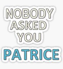 NOBODY ASKED YOU PATRICE Sticker