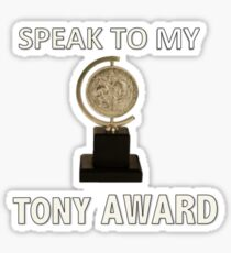 Speak to my TONY Award (Duvet, phone case, sticker etc) Sticker