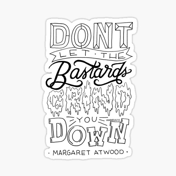 Don't Let The Bastards Grind You Down Quote Sticker