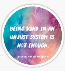 Being Kind In An Unjust System Is Not Enough Sticker
