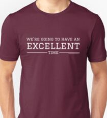 We're going to have an excellent time. - Schoonerversity Unisex T-Shirt