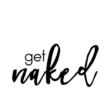 Get Naked - minimal typography by DarkMaskedCats